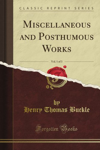 Miscellaneous and Posthumous Works, Vol. 1 of 3 (Classic Reprint)