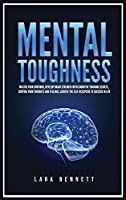 Mental Toughness: Master Your Emotions, Develop Brain Strength with Cognitive Training Secrets, Control Your Thoughts and Feelings, Achieve the Self-Discipline to Succeed in Life