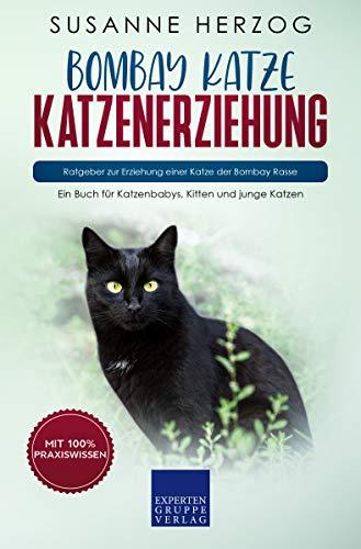 Bombay Katze Katzenerziehung - Ratgeber zur Erziehung einer Katze der Bombay Rasse: Ein Buch für Katzenbabys, Kitten und junge Katzen (Bombay Katzen 1)