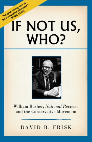 If Not Us, Who?: William Rusher, National Review, and the Conservative Movement (English Edition)