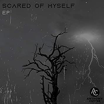 Scared of Myself
