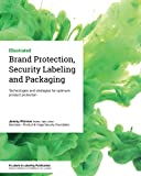 Brand Protection, Security Labeling and Packaging: Technologies and strategies for optimum product protection - Jeremy Plimmer
