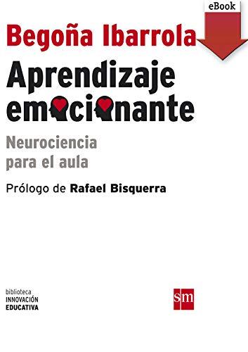 Aprendizaje emocionante: Neurociencia para el aula (Biblioteca Innovación Educativa nº 5)