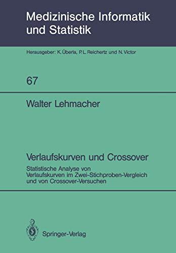 Verlaufskurven und Crossover: Statistische Analyse von Verlaufskurven im Zwei-Stichproben-Vergleich und von Crossover-Versuchen (Medizinische Informatik, Biometrie und Epidemiologie (67), Band 67)