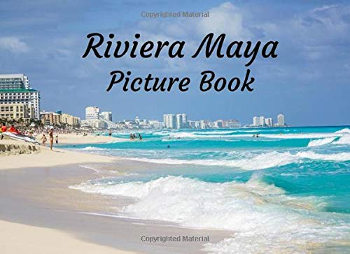 Riviera Maya: Picture Book of Cancun, Playa del Carmen, Cozumel and more