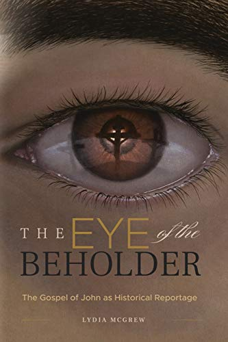 The Eye of the Beholder: The Gospel of John as Historical Reportage