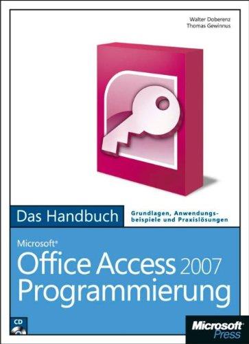 Microsoft Office Access 2007-Programmierung - Das Handbuch. Grundlagen, Anwendungsbeispiele und Praxislösungen. Mit CD-ROM