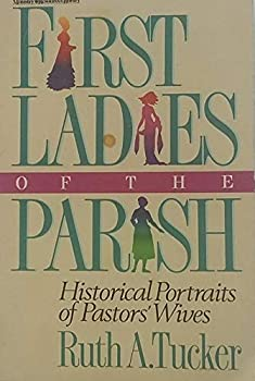 First Ladies of the Parish : Historical Portraits of Pastors'  Wives 0310404312 Book Cover
