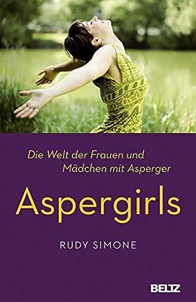 Aspergirls Die Welt der Frauen und ädchen it Asperger by Rudy Simone