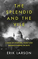 The Splendid and the Vile: A Saga of Churchill, Family and Defiance During the Blitz