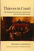 Thieves in Court: The Making of the German Legal System in the Nineteenth Century (Publications of the German Historical Institute)