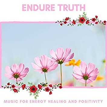 Endure Truth - Music For Energy Healing And Positivity