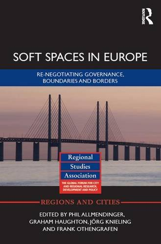 Soft Spaces in Europe: Re-negotiating governance, boundaries and borders (Regions and Cities, Band 85)