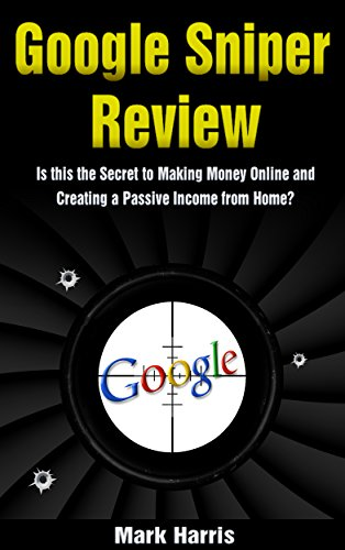 Google Sniper Review: Is this the Secret to Making Money Online and Creating a Passive Income from Home? (English Edition)