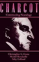 Charcot: Constructing Neurology (Contemporary Neurology (Hardcover))