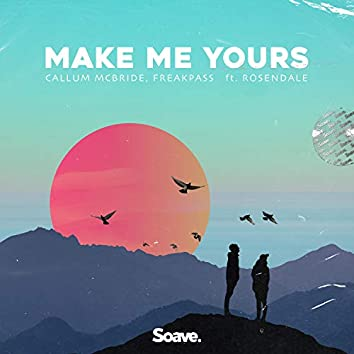 Make Me Yours (feat. Rosendale)
