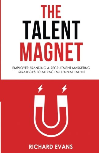 The Talent Magnet: Employer Branding & Recruitment Marketing Strategies to Attract Millennial Talent