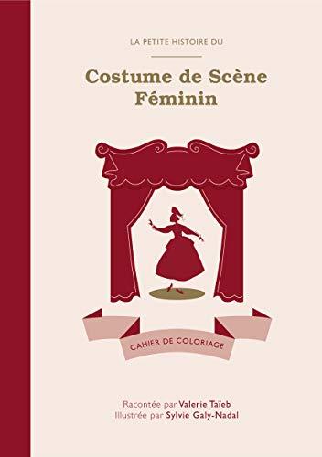 La Petite Histoire du Costume de Scene Feminin - Cahier de Coloriage