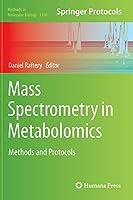 Mass Spectrometry in Metabolomics: Methods and Protocols (Methods in Molecular Biology, 1198)