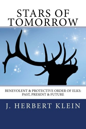 Stars of Tomorrow: Benevolent & Protective Order of Elks: Past, Present & Future. download ebooks PDF Books