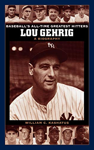 Lou Gehrig: A Biography (Baseball's All-Time Greatest Hitters)