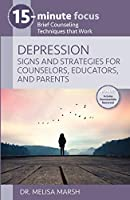 Depression: Signs and Strategies for Counselors, Educators, and Parents: Brief Counseling Techniques That Work (15-Minute Focus)