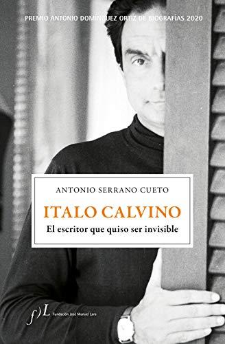Italo Calvino. El escritor que quiso ser invisible: Premio Antonio Domínguez Ortiz de Biografías 2020