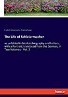 The Life of Schleiermacher: as unfolded in his Autobiography and Letters; with a Portrait; translated from the German, in Two Volumes - Vol. 2
