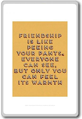 Vriendschap is als je broek plassen. Iedereen kan zien. - Motivationele Citaten Koelkast Magneet