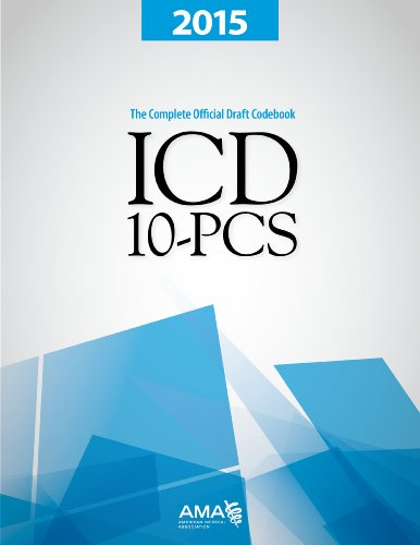 ICD-10-PCS, 2015: The Complete Official Draft Codebook