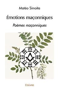 Emotions maçonniques : Poèmes maçonniques à l'aune du Yi Jing par Mateo Simoita