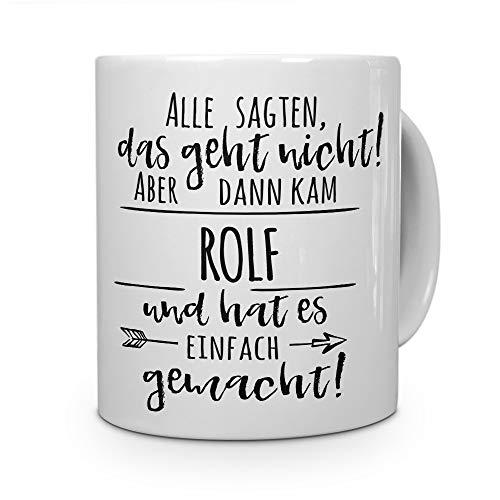 printplanet Tasse mit Namen Rolf - Motiv Alle sagten, das geht Nicht. - Namenstasse, Kaffeebecher, Mug, Becher, Kaffeetasse - Farbe Weiß