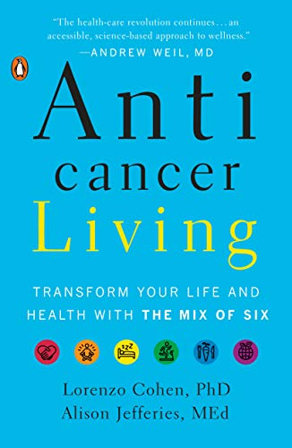 Compare Textbook Prices for Anticancer Living: Transform Your Life and Health with the Mix of Six Illustrated Edition ISBN 9780735220430 by Cohen PhD, Lorenzo,Jefferies MEd, Alison
