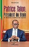 """Patrice Talon, Président du Bénin: Un déconfinement"""" de l'homme en toute transgression"""""""