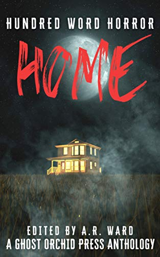 Home: An anthology of dark microfiction (Hundred Word Horror)