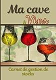 Ma Cave à Vins – Carnet de Gestion de Stocks: Journal de cave à remplir pour gérer son stock de bouteilles de vin – Index + 100 fiches à compléter