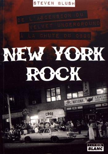 New York Rock De l'ascension du Velvet Underground à la chute du CBGB