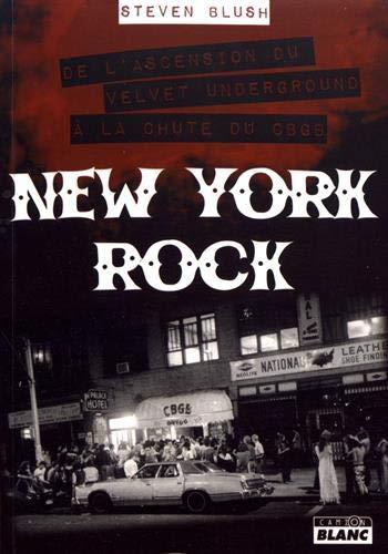 New York Rock De l'ascension du Velvet Underground à la chute du CBGB