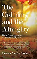 The Ordinary and the Almighty: Daily Encouragement as We Journey with Jesus