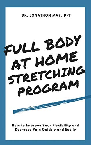 Full Body At Home Stretching Program: How to Improve Your Flexibility and Decrease Pain Quickly and Easily