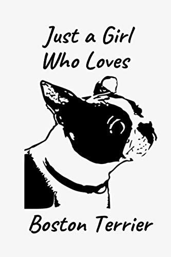 Just A Girl Who Loves Boston Terrier: Blank Lined Notebook to Write In, Notes, To Do Lists, Notepad, Journal, Funny Birthday Gifts for Boston Terrier ... Gag Gift For Daughter, Granddaughter & Niece