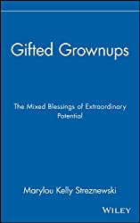 Gifted Grownups: The Mixed Blessings of Extraordinary Potential by Marylou Kelly Streznewski