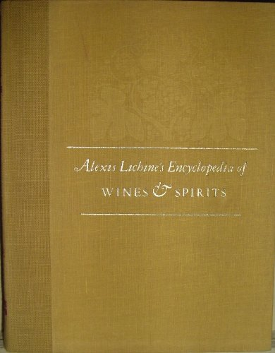 ALEXIS LICHINE'S ENCYCLOPEDIA OF WINES & SPIRITS. In collaboration with William Fifield and with the assistance of Jonathan Bartlett and Jane Stockwood.