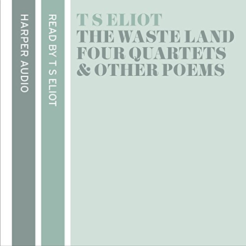 T. S. Eliot Reads The Waste Land, Four Quartets and Other Poems audiobook cover art