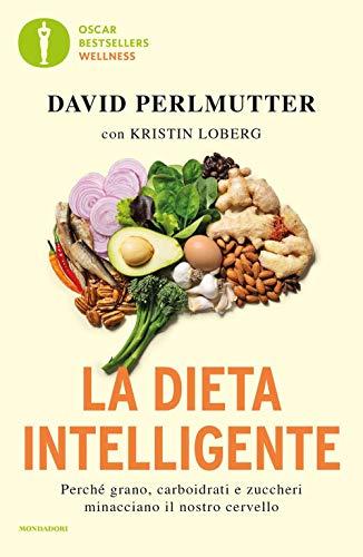 La dieta intelligente. Perché grano, carboidrati e zuccheri minacciano il nostro cervello