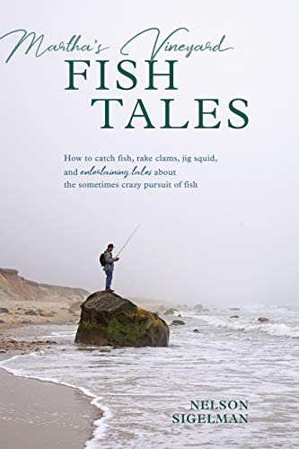 Marthas Vineyard Fish Tales: How to Catch Fish, Rake Clams, and Jig Squid, with Entertaining Tales About the Sometimes Crazy Pursuit of Fish