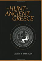 The Hunt in Ancient Greece: Judith M. Barringer
