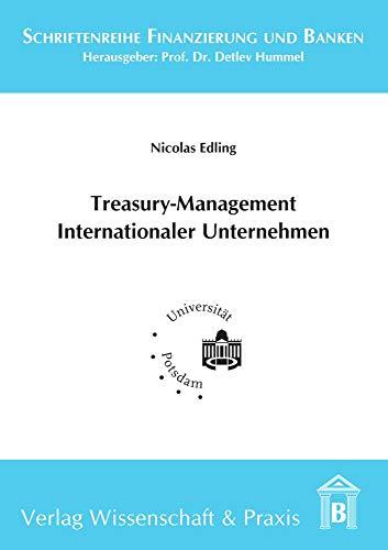 Treasury-Management Internationaler Unternehmen. (Schriftenreihe Finanzierung und Banken, Band 24)
