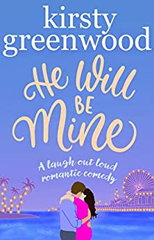 He Will Be Mine: A Laugh Out Loud Movie Star Romance by [Kirsty Greenwood]