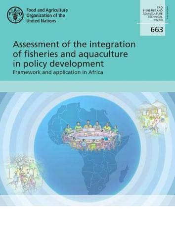 Assessment of the integration of fisheries and aquaculture in policy development: Framework and application in Africa (FAO fisheries and aquaculture technical papers)